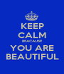 KEEP CALM BEACAUSE YOU ARE BEAUTIFUL - Personalised Poster A1 size