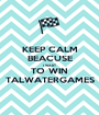 KEEP CALM BEACUSE I WANT TO WIN TALWATERGAMES - Personalised Poster A1 size