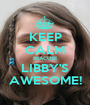 KEEP CALM BEACUSE LIBBY'S AWESOME! - Personalised Poster A1 size