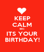 KEEP CALM BEC ITS YOUR BIRTHDAY! - Personalised Poster A1 size