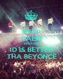 KEEP CALM BECAUSE 1D IS BETTER  THA BEYONCÉ - Personalised Poster A1 size