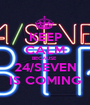 KEEP CALM BECAUSE  24/SEVEN IS COMING - Personalised Poster A1 size