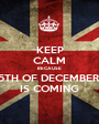 KEEP CALM BECAUSE 5TH OF DECEMBER  IS COMING - Personalised Poster A1 size
