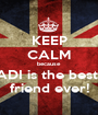 KEEP CALM because  ADI is the best  friend ever! - Personalised Poster A1 size