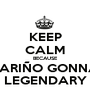 KEEP CALM BECAUSE ALBARIÑO GONNA BE LEGENDARY - Personalised Poster A1 size
