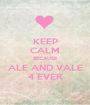 KEEP CALM BECAUSE ALE AND VALE 4 EVER - Personalised Poster A1 size