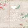KEEP CALM BECAUSE ALL YOU NEED IS LOVE - Personalised Poster A1 size