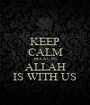 KEEP CALM BECAUSE ALLAH IS WITH US - Personalised Poster A1 size