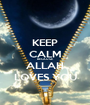 KEEP CALM BECAUSE ALLAH LOVES YOU - Personalised Poster A1 size