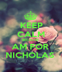 KEEP CALM BECAUSE  AM FOR  NICHOLAS  - Personalised Poster A1 size
