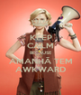 KEEP CALM BECAUSE AMANHÃ TEM AWKWARD - Personalised Poster A1 size