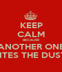 KEEP CALM BECAUSE ANOTHER ONE BITES THE DUST! - Personalised Poster A1 size