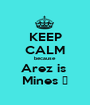 KEEP CALM because Arez is  Mines ♥ - Personalised Poster A1 size