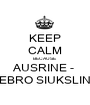 KEEP CALM BECAUSE AUSRINE -  ZEBRO SIUKSLINE - Personalised Poster A1 size