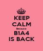 KEEP CALM Because B1A4 IS BACK - Personalised Poster A1 size
