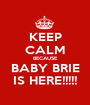 KEEP CALM BECAUSE BABY BRIE IS HERE!!!!! - Personalised Poster A1 size