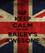 KEEP CALM BECAUSE BAILEY'S AWESOME - Personalised Poster A1 size