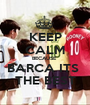 KEEP CALM BECAUSE  BARCA ITS  THE BEST - Personalised Poster A1 size