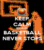 KEEP CALM BECAUSE BASKETBALL NEVER STOPS - Personalised Poster A1 size