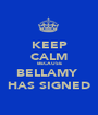 KEEP CALM BECAUSE BELLAMY  HAS SIGNED - Personalised Poster A1 size