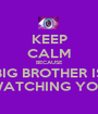 KEEP CALM BECAUSE BIG BROTHER IS WATCHING YOU - Personalised Poster A1 size