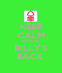 KEEP CALM BECAUSE  BILLY'S BACK  - Personalised Poster A1 size