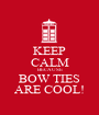 KEEP CALM BECAUSE BOW TIES ARE COOL! - Personalised Poster A1 size