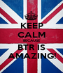KEEP CALM BECAUSE BTR IS AMAZING! - Personalised Poster A1 size