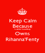 Keep Calm Because Caitlin'Godfrey Owns Rihanna'Fenty - Personalised Poster A1 size