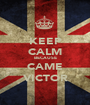 KEEP CALM BECAUSE  CAME  VICTOR - Personalised Poster A1 size