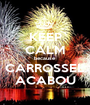 KEEP CALM because CARROSSEL ACABOU - Personalised Poster A1 size