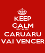 KEEP CALM BECAUSE CARUARU VAI VENCER - Personalised Poster A1 size