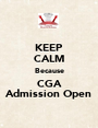 KEEP CALM Because CGA Admission Open - Personalised Poster A1 size