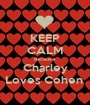 KEEP CALM Because  Charley Loves Cohen  - Personalised Poster A1 size