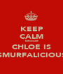 KEEP CALM because CHLOE IS SMURFALICIOUS - Personalised Poster A1 size