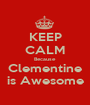 KEEP CALM Because Clementine is Awesome - Personalised Poster A1 size