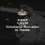 KEEP CALM BECAUSE  Cristiano Ronaldo IS HERE - Personalised Poster A1 size