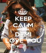 KEEP CALM BECAUSE DEMI LOVE YOU - Personalised Poster A1 size