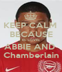 KEEP CALM  BECAUSE Eli LOVEs ABBIE AND  Chamberlain - Personalised Poster A1 size