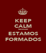 KEEP CALM because ESTAMOS FORMADOS - Personalised Poster A1 size