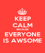 KEEP CALM BECAUSE EVERYONE IS AWSOME - Personalised Poster A1 size