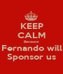 KEEP CALM Because Fernando will Sponsor us - Personalised Poster A1 size