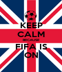 KEEP CALM BECAUSE FIFA IS ON - Personalised Poster A1 size
