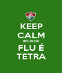 KEEP CALM BECAUSE FLU É TETRA - Personalised Poster A1 size