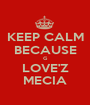 KEEP CALM BECAUSE G LOVE'Z MECIA - Personalised Poster A1 size