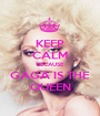 KEEP CALM BECAUSE GAGA IS THE QUEEN - Personalised Poster A1 size