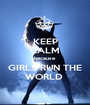 KEEP CALM because  GIRLS RUN THE WORLD  - Personalised Poster A1 size