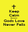 Keep Calm Because Gods Love Never Fails - Personalised Poster A1 size