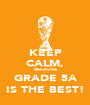 KEEP CALM, BECAUSE GRADE 5A IS THE BEST! - Personalised Poster A1 size