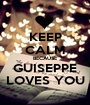 KEEP CALM BECAUSE GUISEPPE LOVES YOU - Personalised Poster A1 size